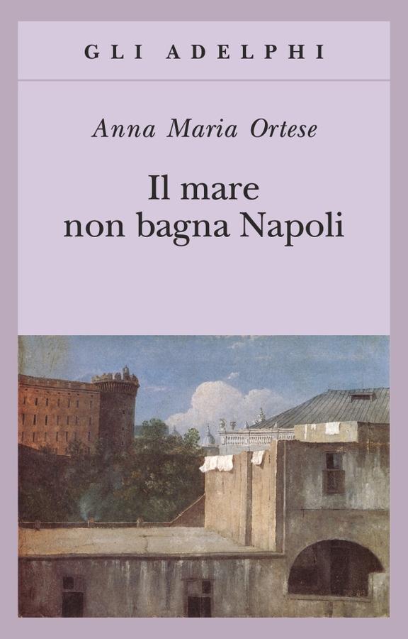 Il mare non bagna Napoli di Anna Maria Ortese